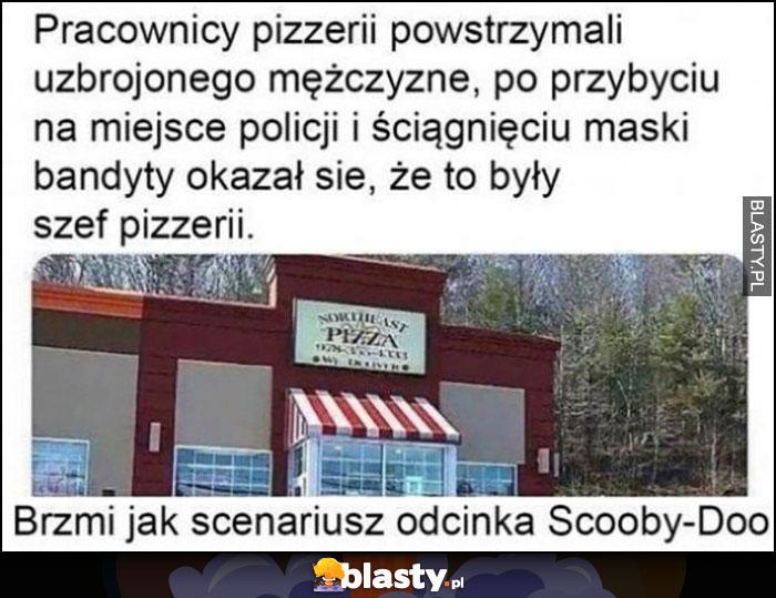 Pracownicy pizzerii powstrzymali mężczyznę, okazało się, że to były szef pizzerii, brzmi jak scenariusz odcinka Scooby-Doo