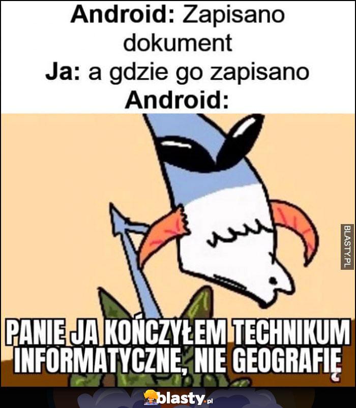 Android: zapisano dokument, ja: a gdzie go zapisano? Android: panie ja kończyłem techinkum informatyczne, nie geografię kapitan bomba