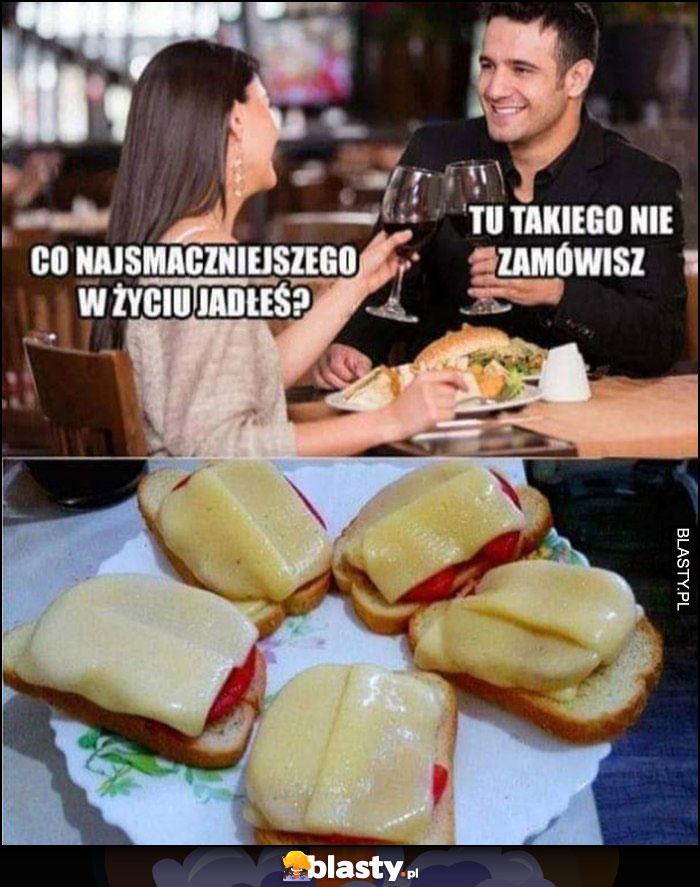 Co najsmaczniejszego jadłeś w życiu? Facet odpowiada: tu takiego nie zamówisz tosty z serem