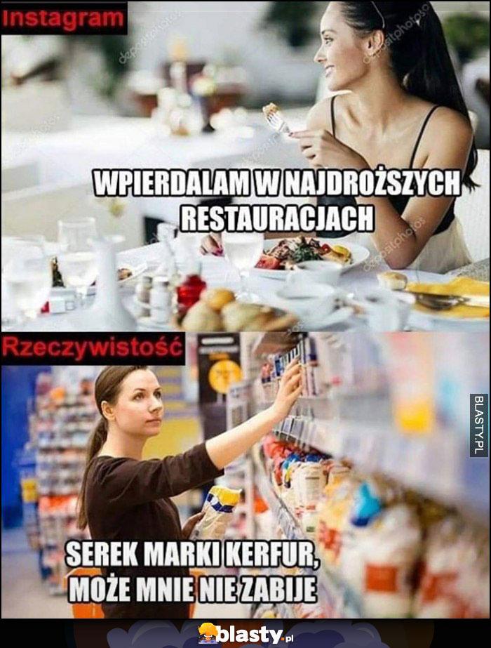Instagram: jem w najdroższych restauracjach vs rzeczywistość: serek marki Kerfur, może mnie nie zabije