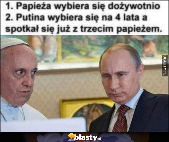 Papieża wybiera się dożywotnio, Putina wybiera sie na 4 lata a spotkał się już z trzecim papieżem