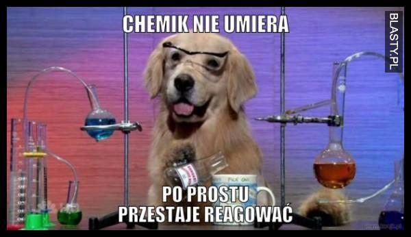 Chemik nie umiera